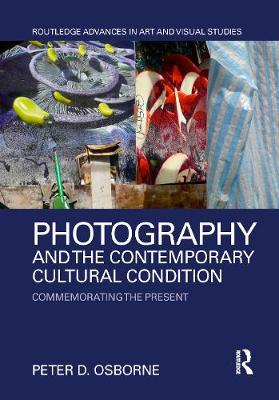 Photography and the Contemporary Cultural Condition - Peter D. Osborne