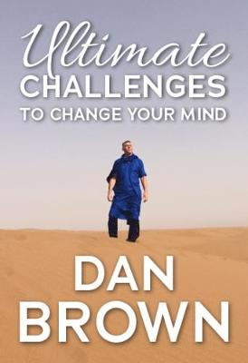 Ultimate Challenges To Change Your Mind - Dan Brown