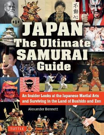 The Japan The Ultimate Samurai Guide - A. Bennett