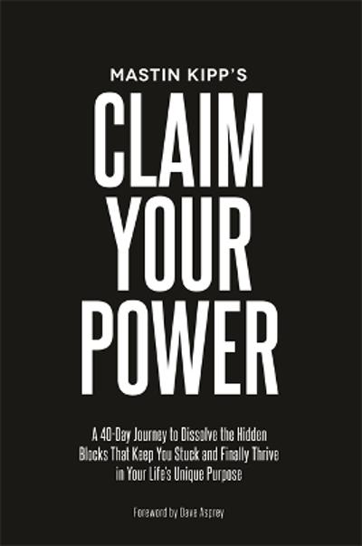 Claim Your Power - Mastin Kipp