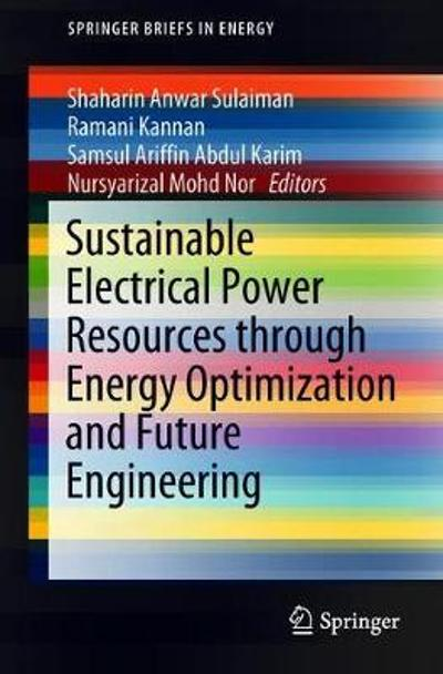 Sustainable Electrical Power Resources through Energy Optimization and Future Engineering - Shaharin Anwar Sulaiman