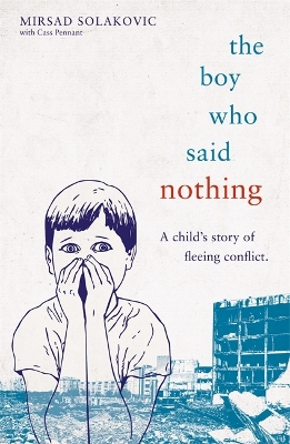 The Boy Who Said Nothing - A Child's Story of Fleeing Conflict - Mirsad Solakovic