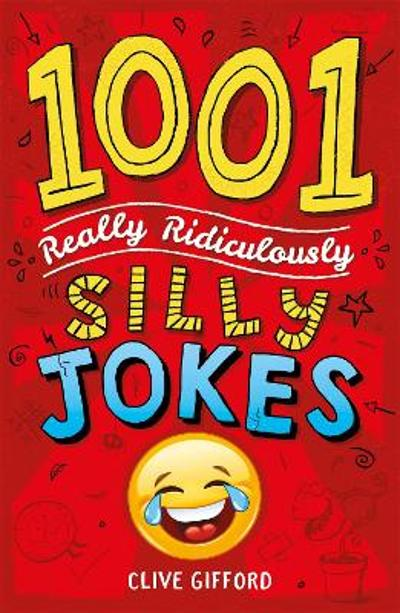 1001 Really Ridiculously Silly Jokes - Clive Gifford