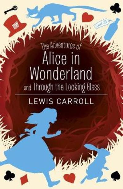 The Adventures of Alice in Wonderland and Through the Looking Glass - Lewis Carroll