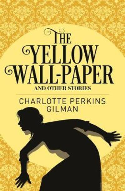 The Yellow Wall-Paper & Other Stories - Charlotte Perkins Gilman