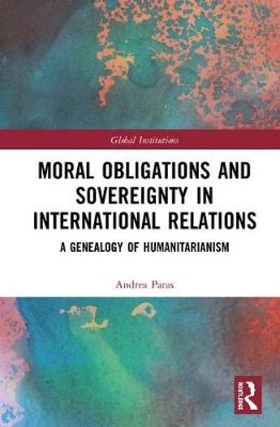 Moral Obligations and Sovereignty in International Relations - Andrea Paras