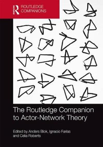 The Routledge Companion to Actor-Network Theory - Anders Blok