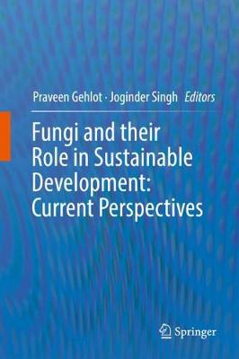 Fungi and their Role in Sustainable Development: Current Perspectives - Praveen Gehlot
