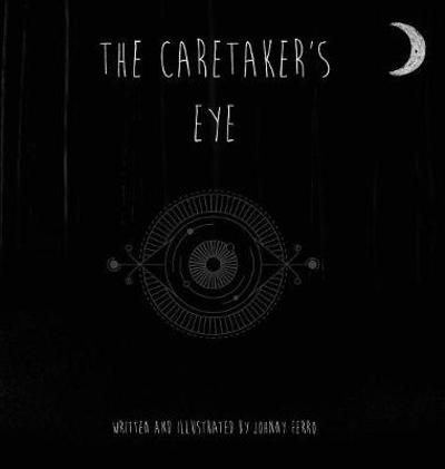 The Caretaker's Eye - Johnny Ferro