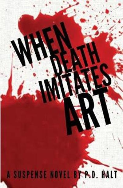 When Death Imitates Art - P D Halt