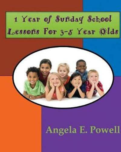1 Year of Sunday School Lessons For 3-5 Year Olds - Angela E Powell