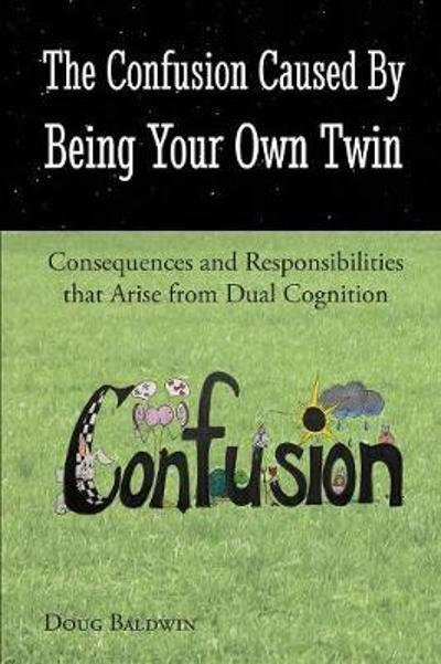 The Confusion Caused by Being Your Own Twin - Douglas Lee Baldwin