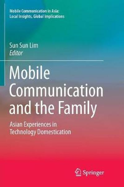 Mobile Communication and the Family - Sun Sun Lim