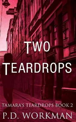 Two Teardrops - P D Workman