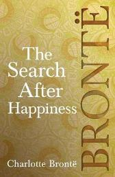 The Search After Happiness - Charlotte Charlotte Bronte