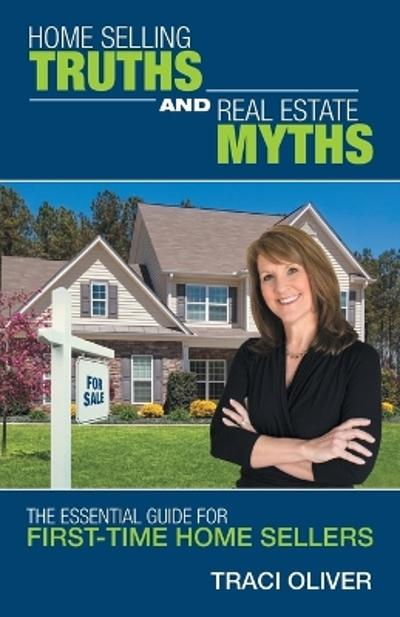 Home Selling Truths and Real Estate Myths - Traci Oliver