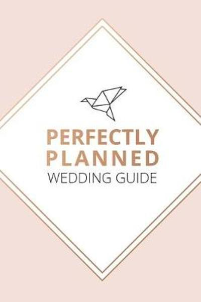 Perfectly Planned Wedding Guide - An 18 month checklist to stress free wedding planning! - Kerrie Measor