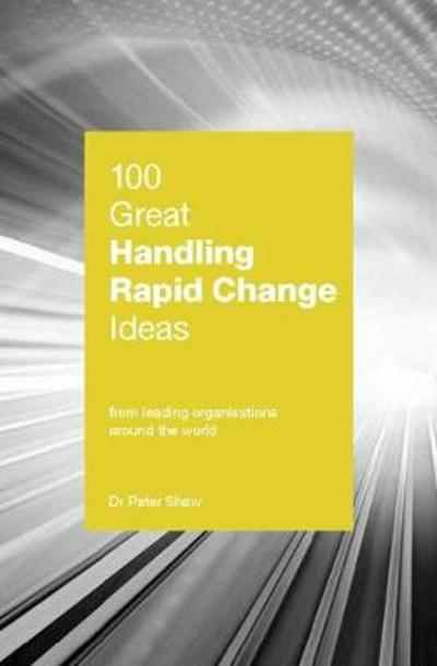 100 Great Handling Rapid Change Ideas - Peter Shaw