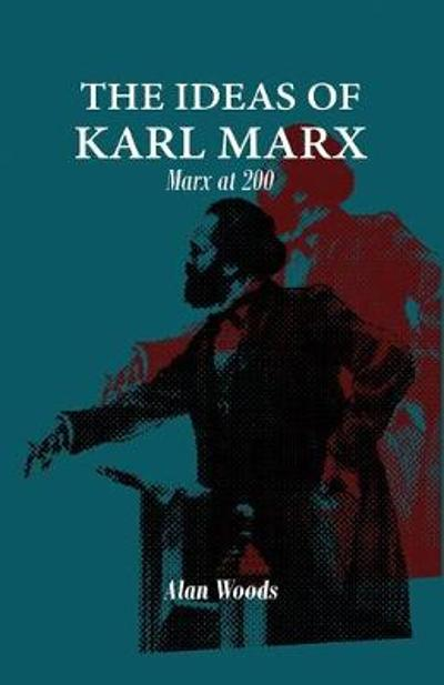 The Ideas of Karl Marx - Alan Woods