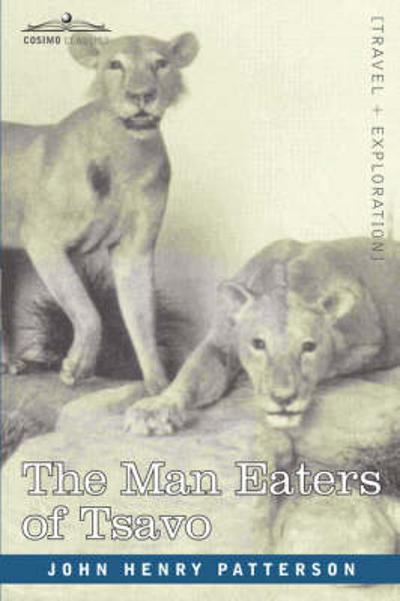 The Man Eaters of Tsavo and Other East African Adventures - John Henry Patterson
