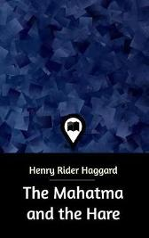 The Mahatma and the Hare - Sir H Rider Haggard