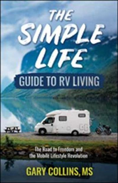 The Simple Life Guide to RV Living - Gary Collins