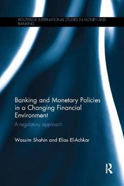 Banking and Monetary Policies in a Changing Financial Environment - Wassim Shahin