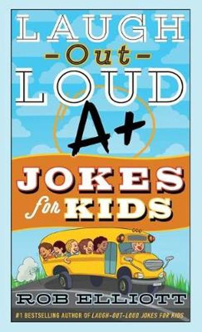 Laugh-Out-Loud A+ Jokes for Kids - Rob Elliott