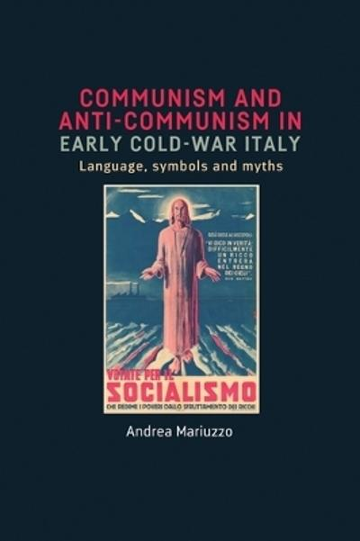 Communism and Anti-Communism in Early Cold War Italy - Andrea Mariuzzo