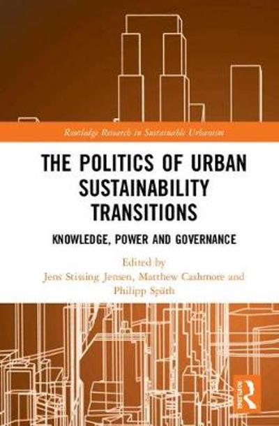 The Politics of Urban Sustainability Transitions - Jens Stissing Jensen