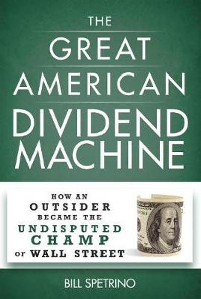 The Great American Dividend Machine - Bill Spetrino