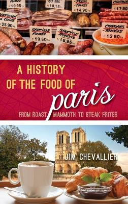 A History of the Food of Paris - Jim Chevallier