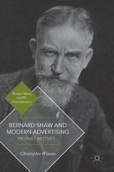Bernard Shaw and Modern Advertising - Christopher Wixson