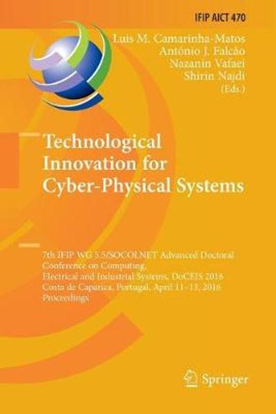 Technological Innovation for Cyber-Physical Systems - Luis M. Camarinha-Matos