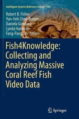 Fish4Knowledge: Collecting and Analyzing Massive Coral Reef Fish Video Data - Robert B. Fisher