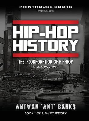 Hip-Hop History (Book 1 of 3) - Antwan 'Ant' Bank$