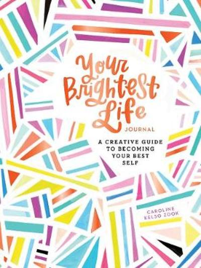 Your Brightest Life Journal - Caroline Kelso Zook