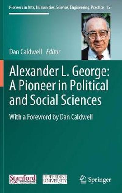 Alexander L. George: A Pioneer in Political and Social Sciences - Dan Caldwell