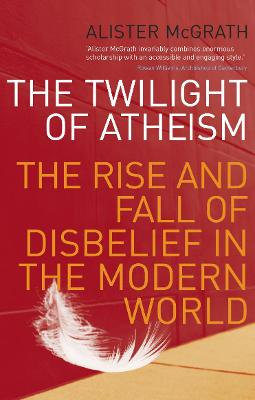 The Twilight of Atheism - Alister E. McGrath