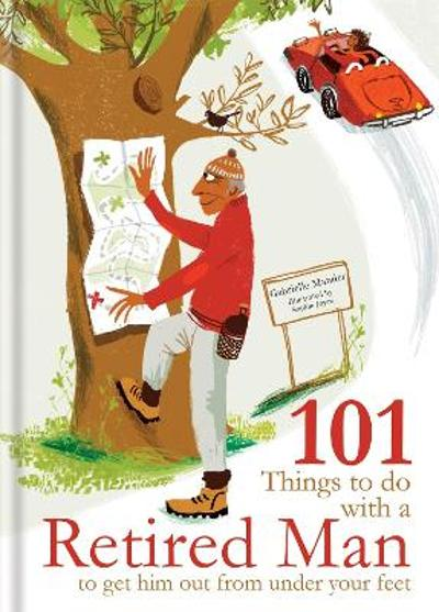 101 Things to Do With a Retired Man - Gabrielle Mander