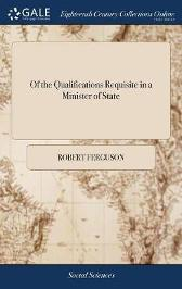 Of the Qualifications Requisite in a Minister of State - Robert Ferguson