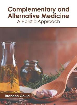 Complementary and Alternative Medicine: A Holistic Approach - Brendon Gould