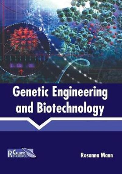 Genetic Engineering and Biotechnology - Rosanna Mann