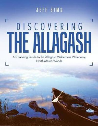 Discovering the Allagash - Jeff Sims