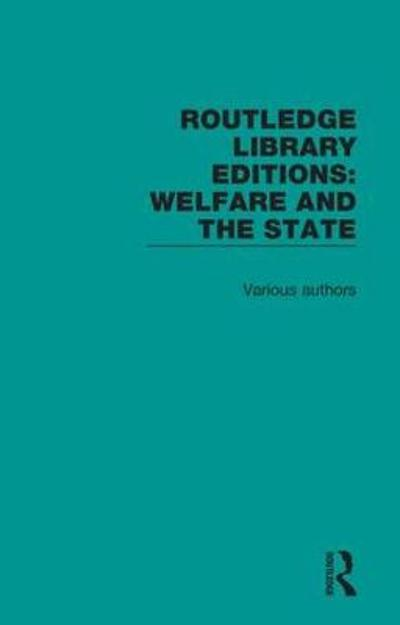 Routledge Library Editions: Welfare and the State - Various