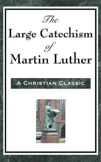 The Large Catechism of Martin Luther - Martin Luther