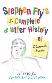 Stephen Fry's Incomplete and Utter History of Classical Music - Tim Lihoreau Stephen Fry