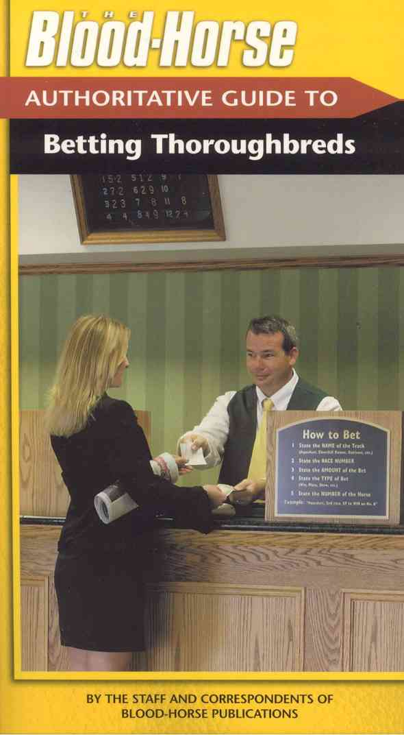 The Blood-horse Authoritative Guide to Betting - By the Staff and Correspondents of the Blood-Horse