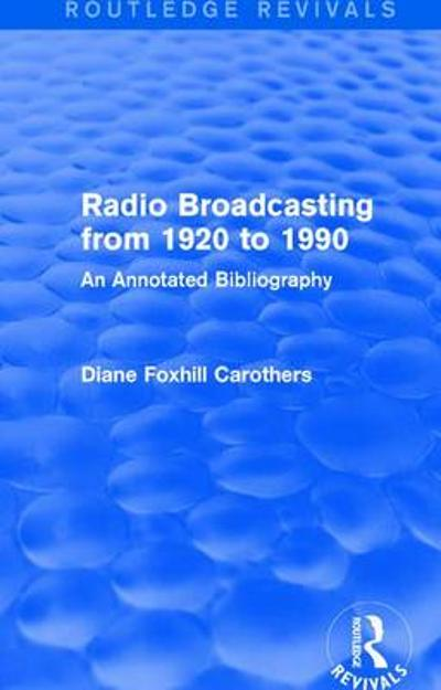 : Radio Broadcasting from 1920 to 1990 (1991) - Diane F. Carothers