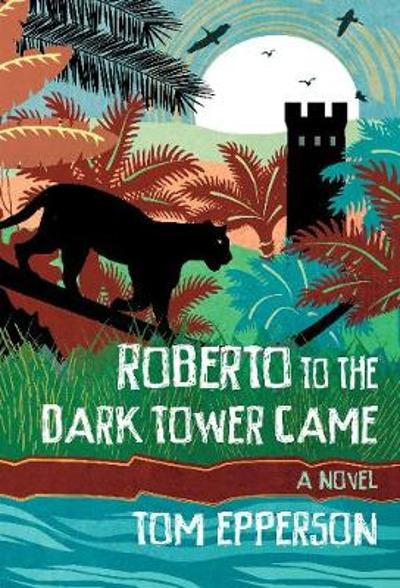 Roberto to the Dark Tower Came - Tom Epperson